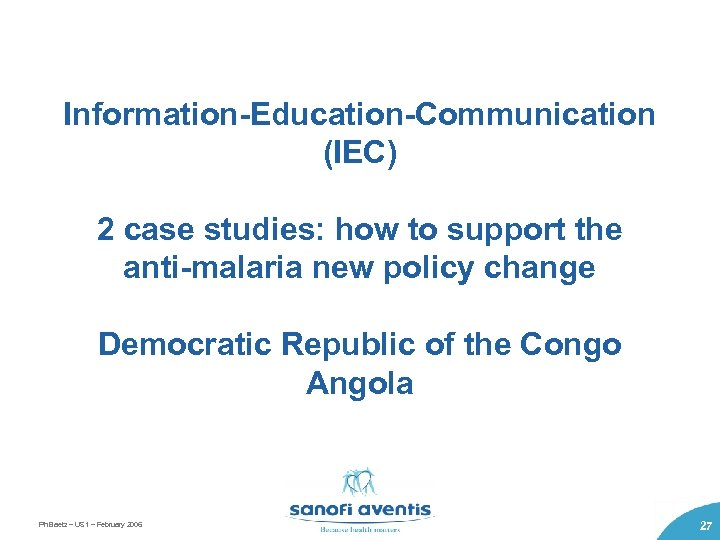 Information-Education-Communication (IEC) 2 case studies: how to support the anti-malaria new policy change Democratic