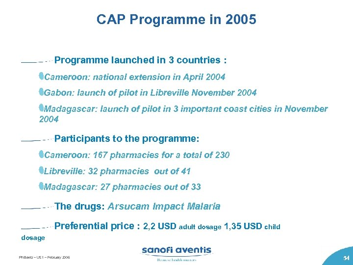 CAP Programme in 2005 Programme launched in 3 countries : Cameroon: national extension in