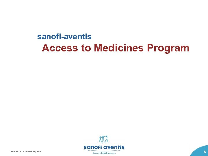 sanofi-aventis Access to Medicines Program Ph Baetz – US 1 – February 2006 6