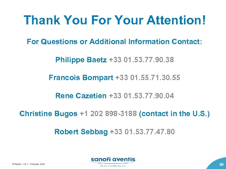 Thank You For Your Attention! For Questions or Additional Information Contact: Philippe Baetz +33