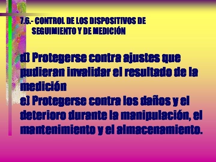 7. 6. - CONTROL DE LOS DISPOSITIVOS DE SEGUIMIENTO Y DE MEDICIÓN d) Protegerse