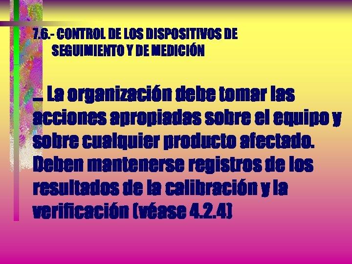 7. 6. - CONTROL DE LOS DISPOSITIVOS DE SEGUIMIENTO Y DE MEDICIÓN . .