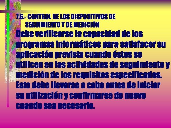 7. 6. - CONTROL DE LOS DISPOSITIVOS DE SEGUIMIENTO Y DE MEDICIÓN Debe verificarse