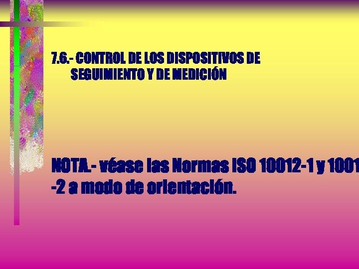 7. 6. - CONTROL DE LOS DISPOSITIVOS DE SEGUIMIENTO Y DE MEDICIÓN NOTA. -