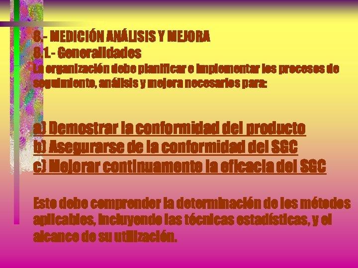 8. - MEDICIÓN ANÁLISIS Y MEJORA 8. 1. - Generalidades La organización debe planificar