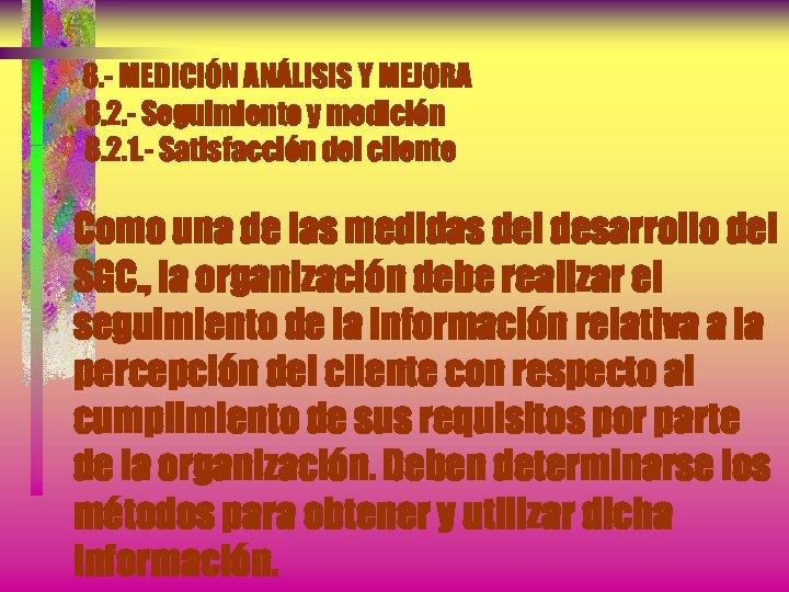 8. - MEDICIÓN ANÁLISIS Y MEJORA 8. 2. - Seguimiento y medición 8. 2.