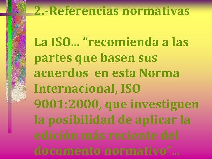 """2. -Referencias normativas La ISO. . . """"recomienda a las partes que basen sus"""