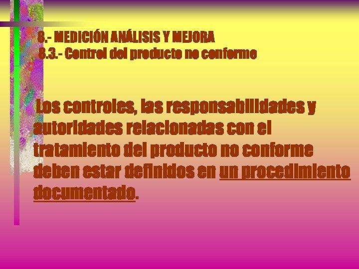 8. - MEDICIÓN ANÁLISIS Y MEJORA 8. 3. - Control del producto no conforme