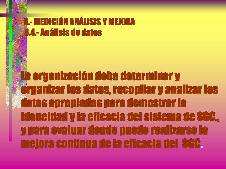 8. - MEDICIÓN ANÁLISIS Y MEJORA 8. 4. - Análisis de datos La organización