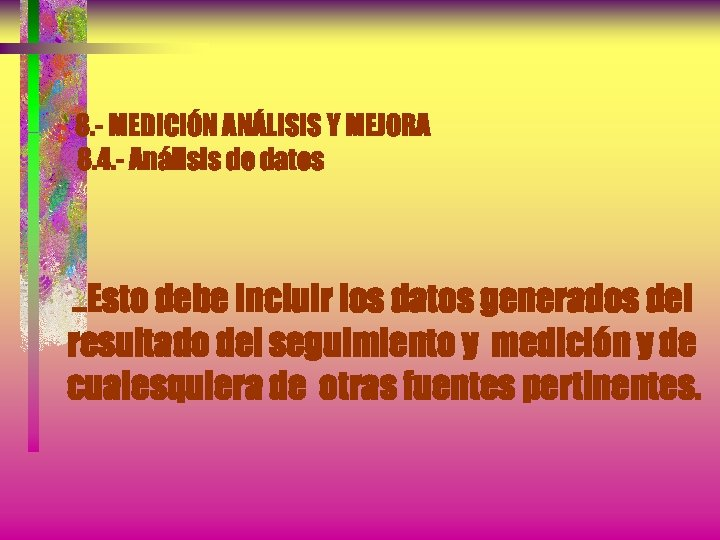 8. - MEDICIÓN ANÁLISIS Y MEJORA 8. 4. - Análisis de datos . .