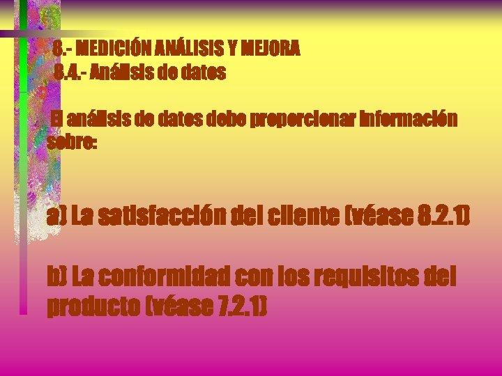 8. - MEDICIÓN ANÁLISIS Y MEJORA 8. 4. - Análisis de datos El análisis