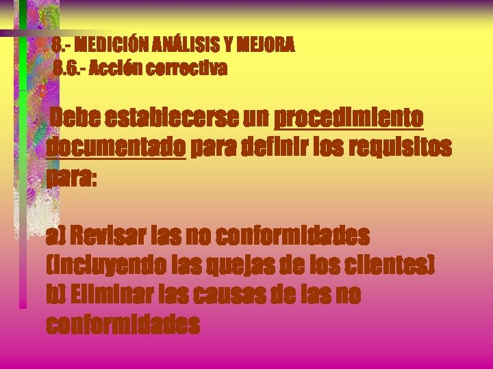 8. - MEDICIÓN ANÁLISIS Y MEJORA 8. 6. - Acción correctiva Debe establecerse un