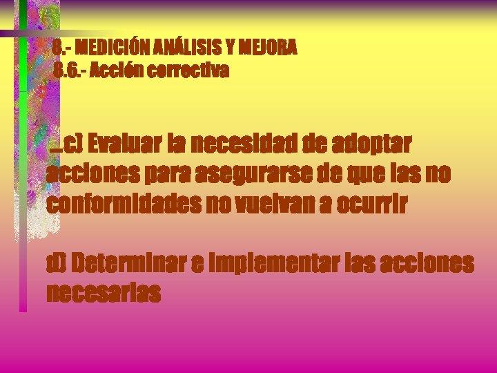 8. - MEDICIÓN ANÁLISIS Y MEJORA 8. 6. - Acción correctiva . . .