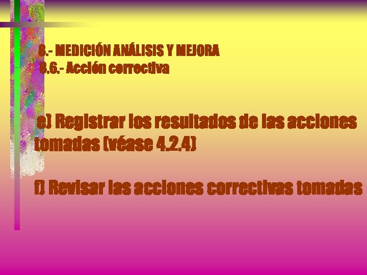 8. - MEDICIÓN ANÁLISIS Y MEJORA 8. 6. - Acción correctiva e) Registrar los