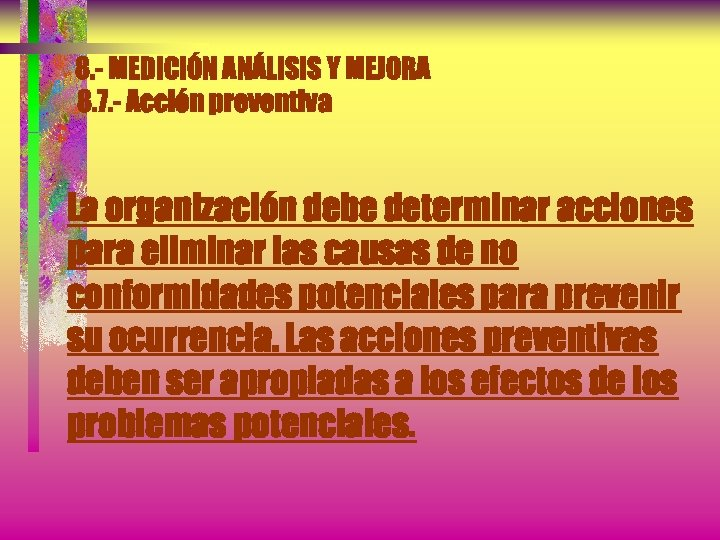 8. - MEDICIÓN ANÁLISIS Y MEJORA 8. 7. - Acción preventiva La organización debe