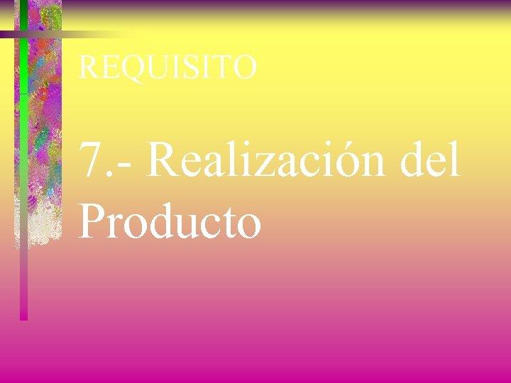 REQUISITO 7. - Realización del Producto