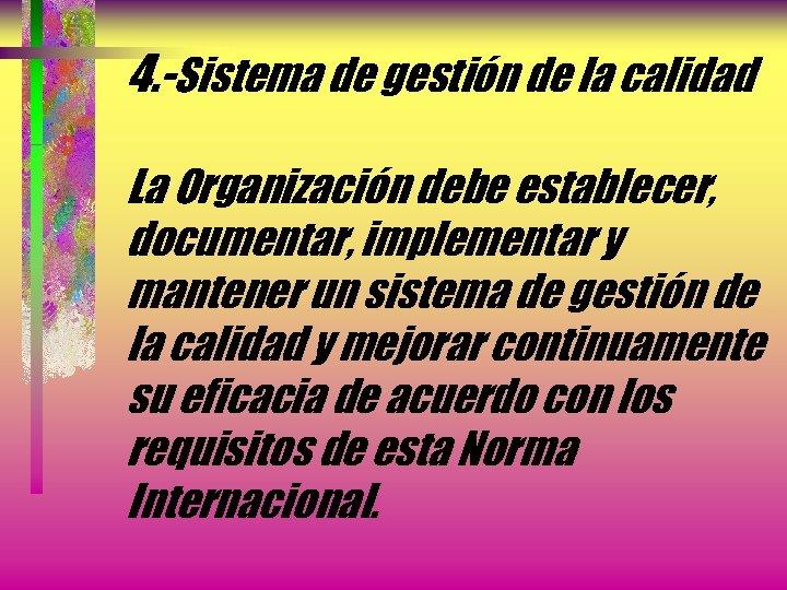 4. -Sistema de gestión de la calidad La Organización debe establecer, documentar, implementar y