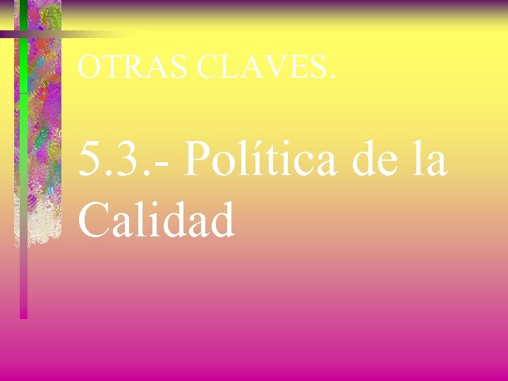 OTRAS CLAVES. 5. 3. - Política de la Calidad
