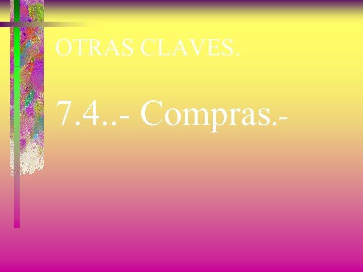 OTRAS CLAVES. 7. 4. . - Compras. -