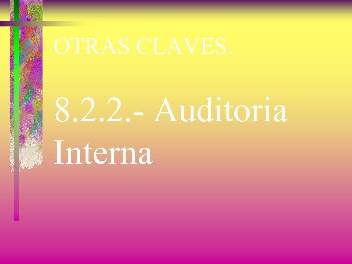 OTRAS CLAVES. 8. 2. 2. - Auditoria Interna