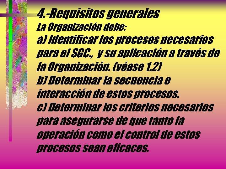 4. -Requisitos generales La Organización debe: a) Identificar los procesos necesarios para el SGC.