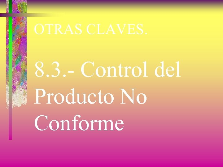 OTRAS CLAVES. 8. 3. - Control del Producto No Conforme