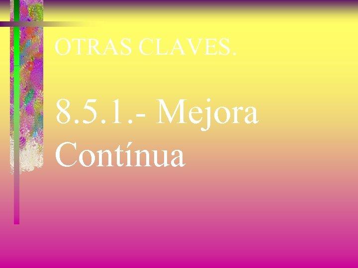 OTRAS CLAVES. 8. 5. 1. - Mejora Contínua