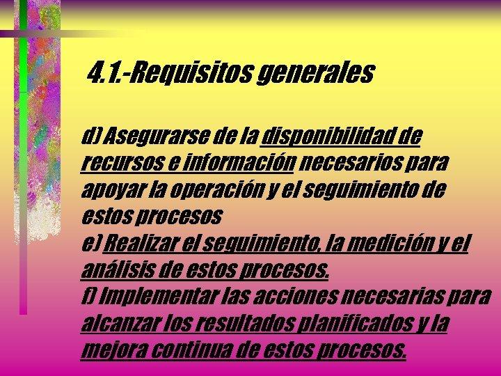 4. 1. -Requisitos generales d) Asegurarse de la disponibilidad de recursos e información necesarios