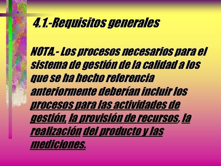 4. 1. -Requisitos generales NOTA. - Los procesos necesarios para el sistema de gestión