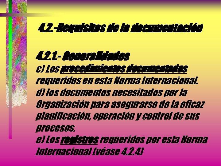 4. 2. -Requisitos de la documentación 4. 2. 1. - Generalidades c) Los procedimientos
