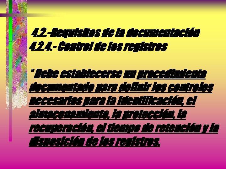 4. 2. -Requisitos de la documentación 4. 2. 4. - Control de los registros