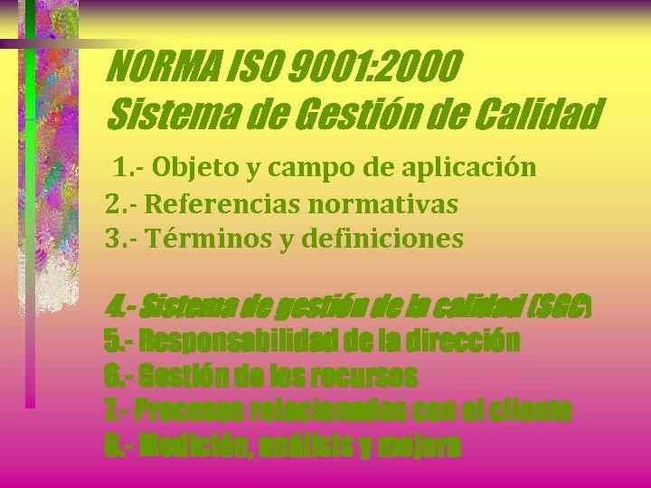 NORMA ISO 9001: 2000 Sistema de Gestión de Calidad 1. - Objeto y campo