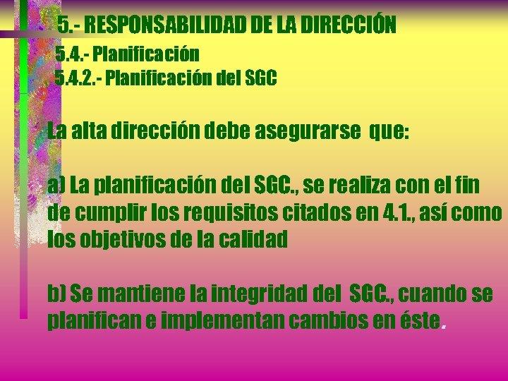 5. - RESPONSABILIDAD DE LA DIRECCIÓN 5. 4. - Planificación 5. 4. 2. -