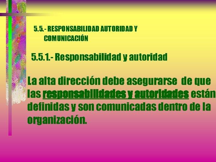 5. 5. - RESPONSABILIDAD AUTORIDAD Y COMUNICACIÓN 5. 5. 1. - Responsabilidad y autoridad