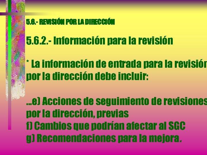 5. 6. - REVISIÓN POR LA DIRECCIÓN 5. 6. 2. - Información para la