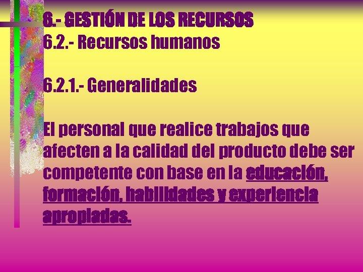 6. - GESTIÓN DE LOS RECURSOS 6. 2. - Recursos humanos 6. 2. 1.