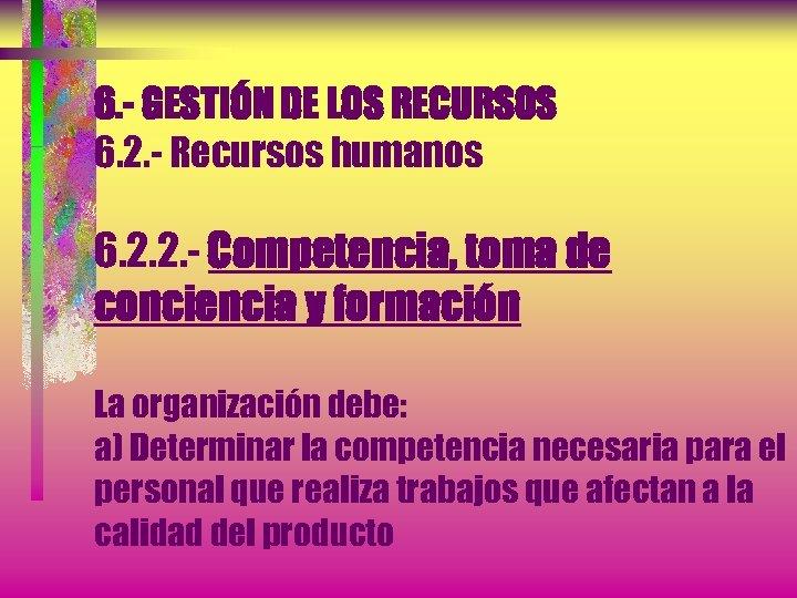 6. - GESTIÓN DE LOS RECURSOS 6. 2. - Recursos humanos 6. 2. 2.