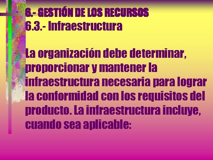 6. - GESTIÓN DE LOS RECURSOS 6. 3. - Infraestructura La organización debe determinar,