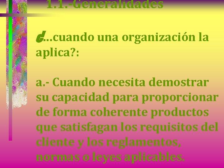 1. 1. -Generalidades ¿. . . cuando una organización la aplica? : a. -