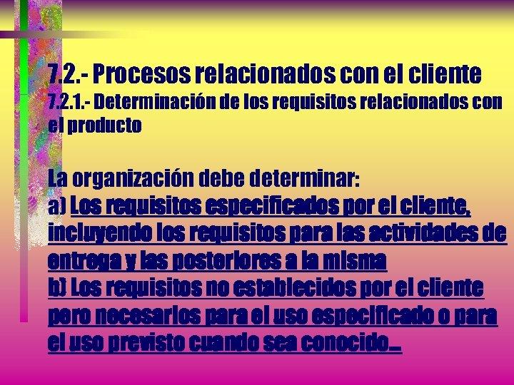 7. 2. - Procesos relacionados con el cliente 7. 2. 1. - Determinación de