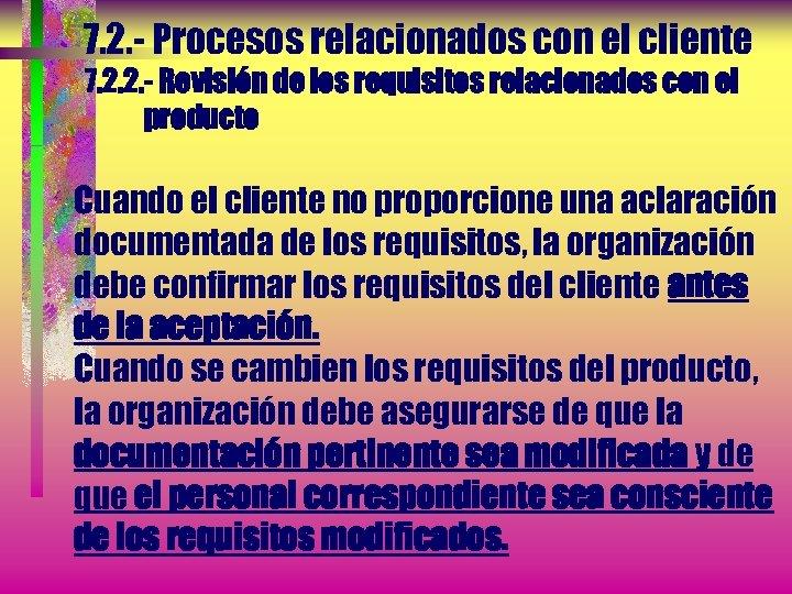 7. 2. - Procesos relacionados con el cliente 7. 2. 2. - Revisión de