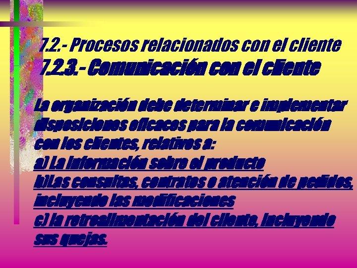 7. 2. - Procesos relacionados con el cliente 7. 2. 3. - Comunicación con