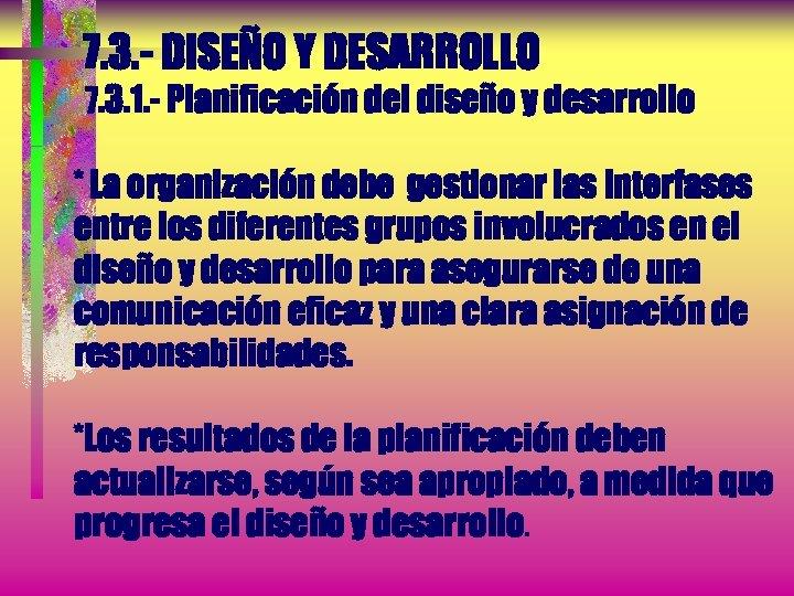 7. 3. - DISEÑO Y DESARROLLO 7. 3. 1. - Planificación del diseño y