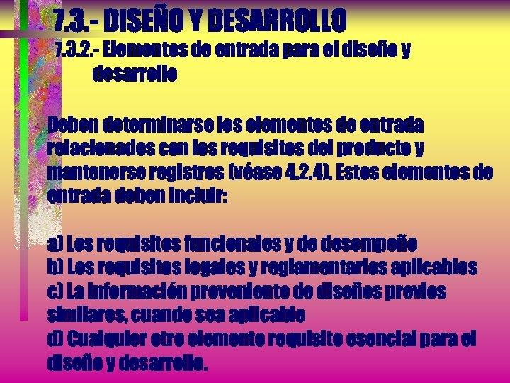 7. 3. - DISEÑO Y DESARROLLO 7. 3. 2. - Elementos de entrada para