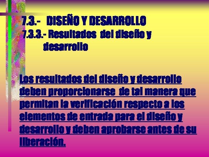 7. 3. - DISEÑO Y DESARROLLO 7. 3. 3. - Resultados del diseño y