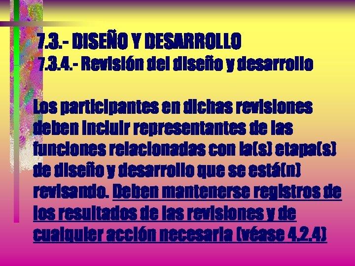 7. 3. - DISEÑO Y DESARROLLO 7. 3. 4. - Revisión del diseño y