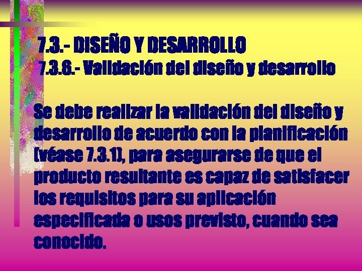 7. 3. - DISEÑO Y DESARROLLO 7. 3. 6. - Validación del diseño y