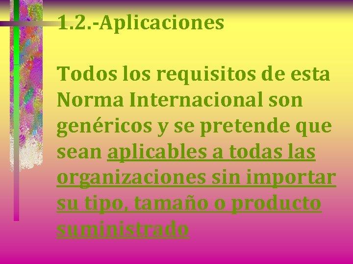1. 2. -Aplicaciones Todos los requisitos de esta Norma Internacional son genéricos y se