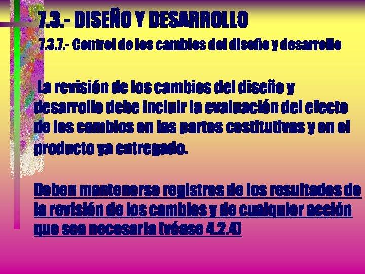 7. 3. - DISEÑO Y DESARROLLO 7. 3. 7. - Control de los cambios
