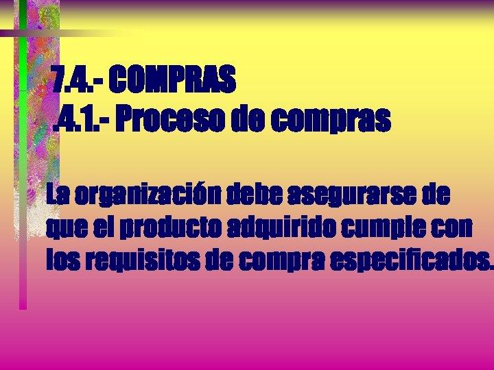 7. 4. - COMPRAS. 4. 1. - Proceso de compras La organización debe asegurarse